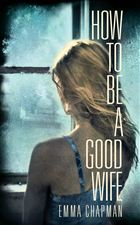 How To Be a Good Wife by Emma Chapman book cover