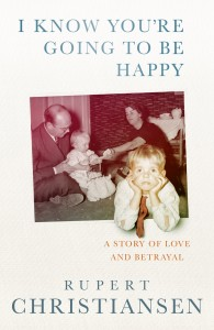 I Know You're Going to be Happy by Rupert Christiansen book cover