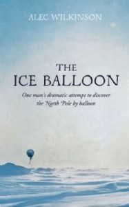 The Ice Balloon by Alec Wilkinson book cover