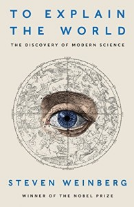To Explain the World by Steven Weinberg book cover