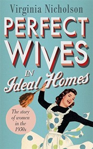 Perfect Wives in Ideal Homes by Virginia Nicholson book cover