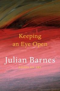 Keeping an Eye Open: Essays on Art by Julian Barnes book cover