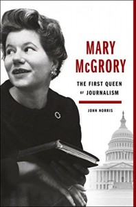 Mary McGrory: The First Queen of Journalism by John Norris book cover