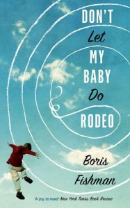 Don't Let My Baby Do Rodeo by Boris Fishman book cover