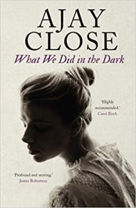 What We Did in the Dark by Ajay Close book cover