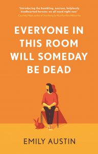 Everyone in This Room Will Someday Be Dead by Emily Austin book cover